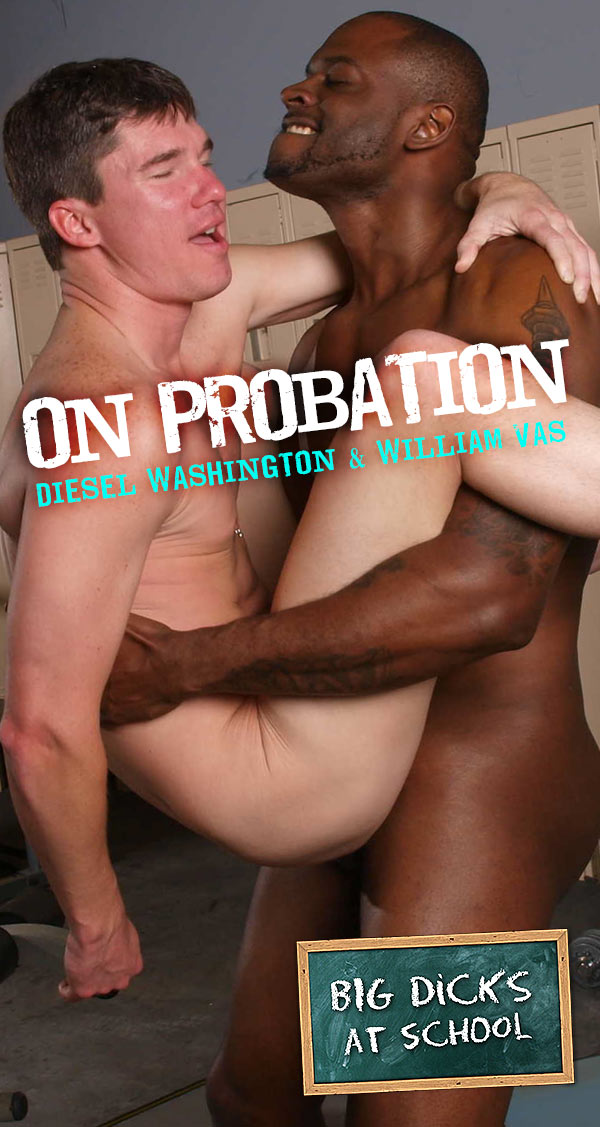 On Probation (Diesel Washington & William Vas) at BigDicksAtSchool