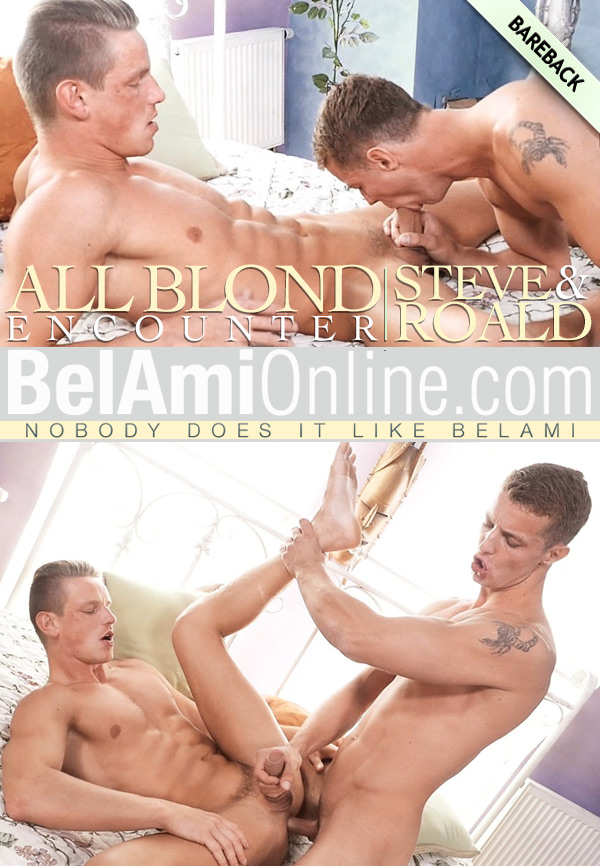 All Blond Encounter (with Steve Peyroux Fucks Roald Ekbert) (Bareback) at BelAmiOnline.com