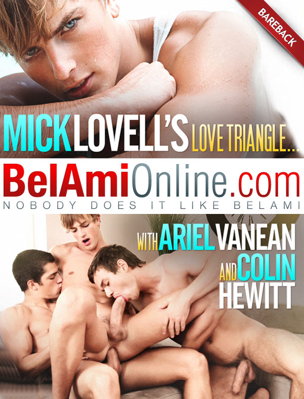 Mick Lovell's Love Triangle (Ariel Vanean, Mick Lovell & Colin Hewitt) (Bareback) (Parts 1 & 2) at BelAmiOnline.com