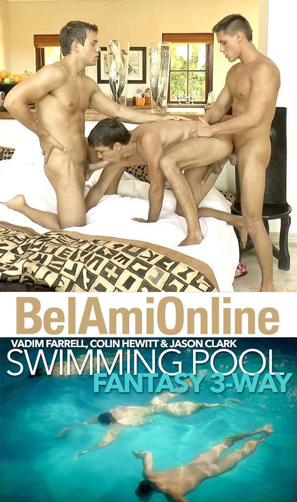 Swimming Pool Fantasy 3-Way (Vadim Farrell, Colin Hewitt & Jason Clark) (Part 1) at BelAmiOnline.com
