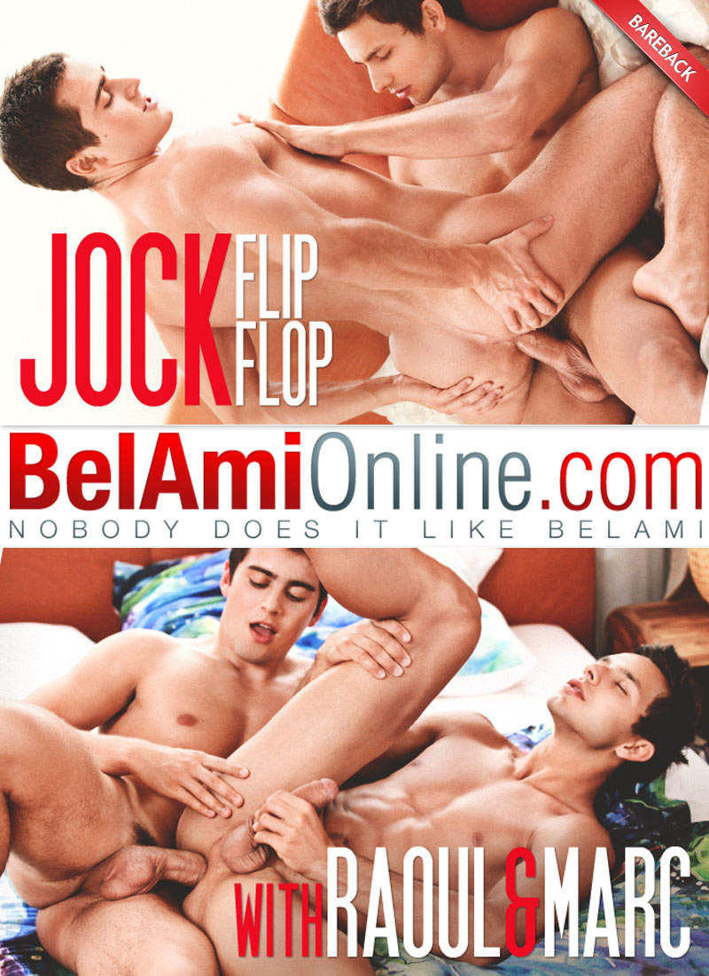 Jock Flip-Flop, 1 & 2 (Marc Ruffalo and Raoul Vargas Flip-Fuck) (Bareback) at BelAmiOnline.com