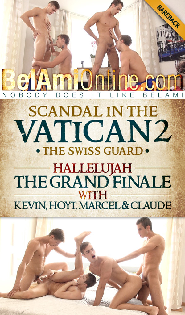 Scandal in the Vatican 2: The Swiss Guard - Episode 8 (Kevin Warhol, Claude Sorel, Hoyt Kogan & Marcel Gassion) (Bareback) at BelAmiOnline.com