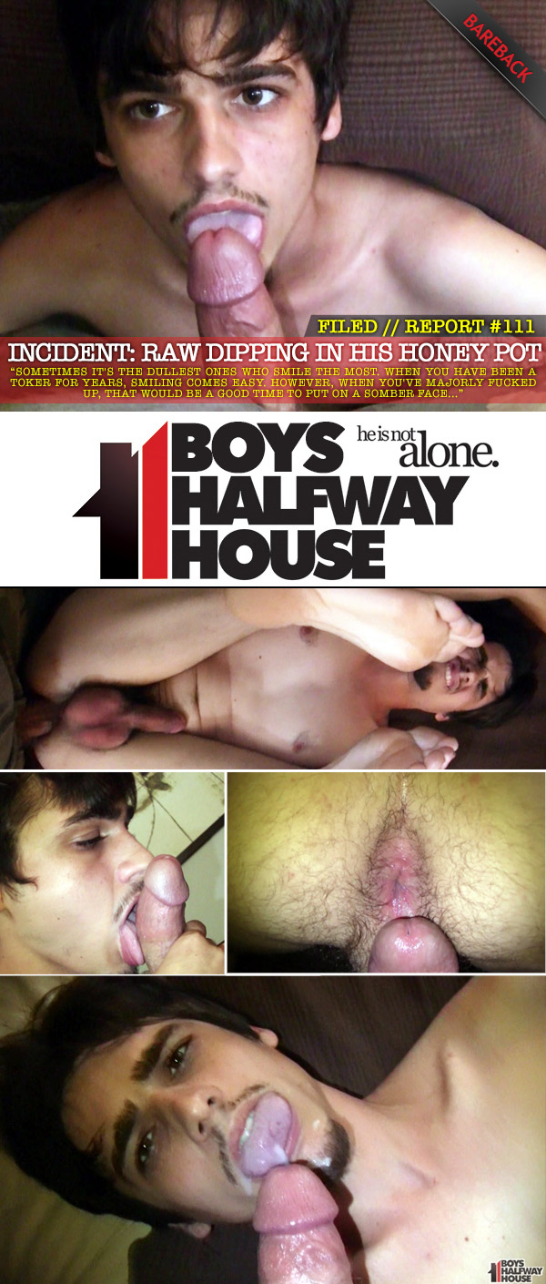 Incident #111: Raw Dipping In His Honey Pot (Bareback) at Boys Halfway House