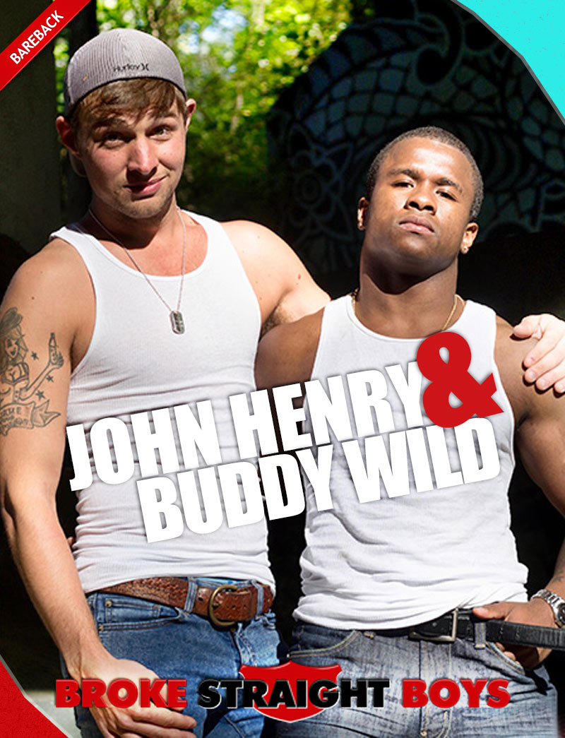 John Henry Fucks Buddy Wild (Bareback) at Broke Straight Boys