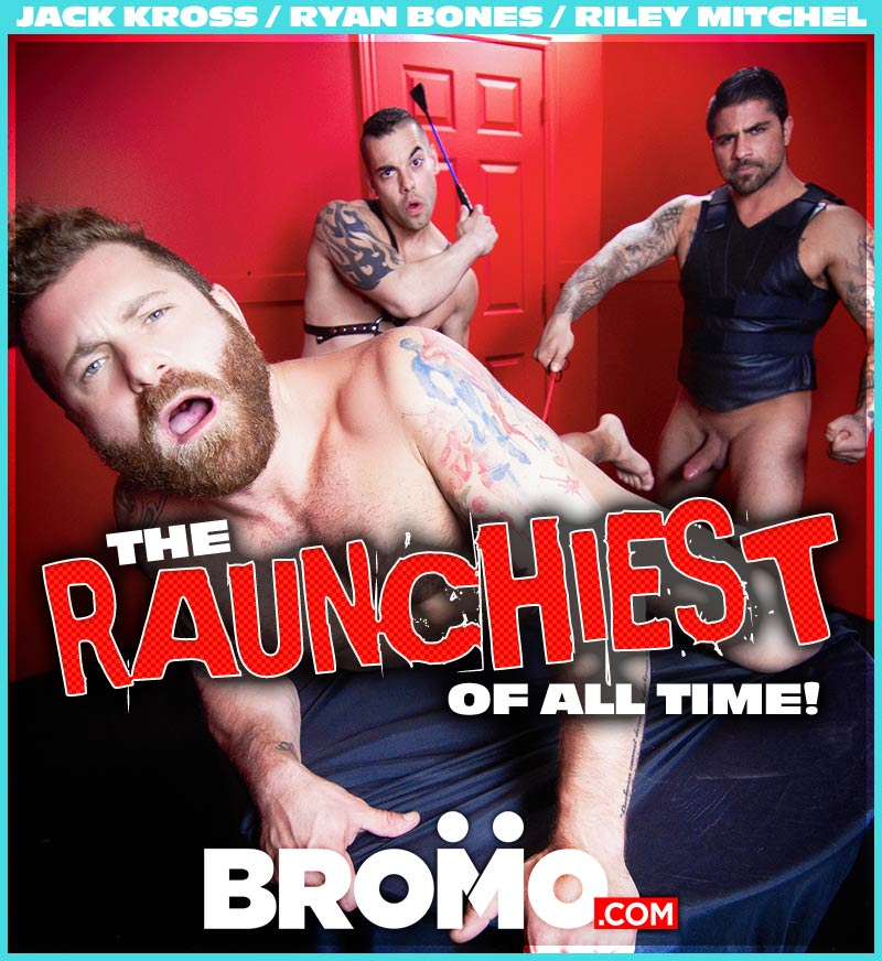 The Raunchiest Of All Time (Jack Kross and Ryan Bones Tag-Team Riley Mitchel) at BROMO