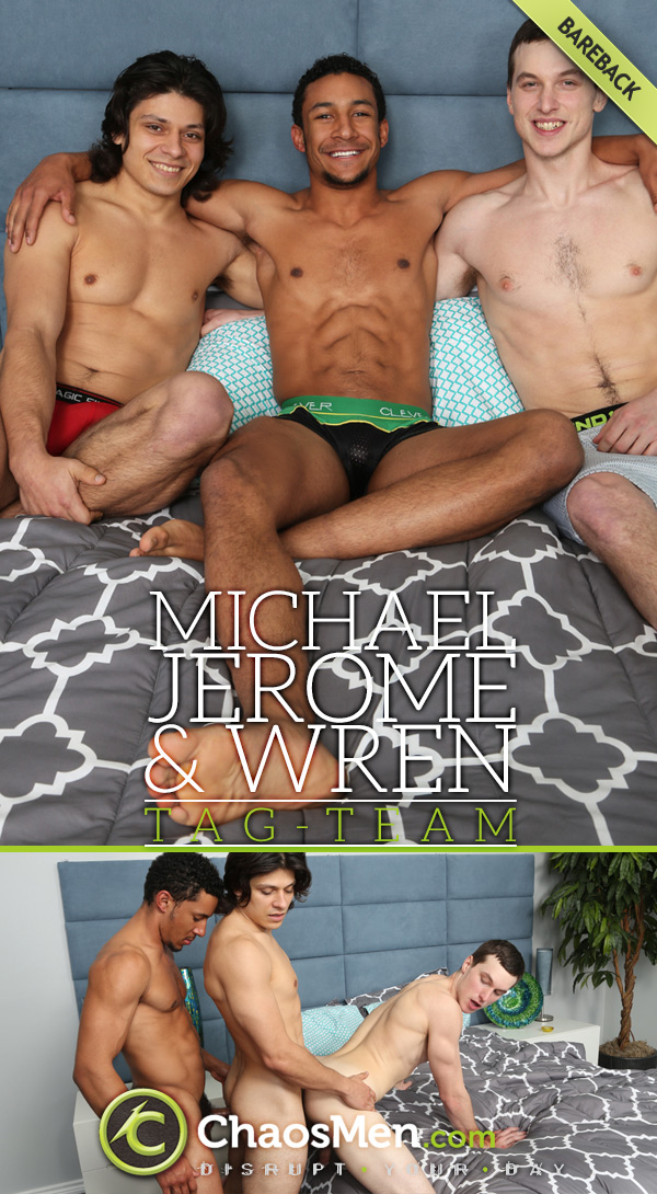 Jerome, Michael & Wren (Bareback Tag-Team) at ChaosMen