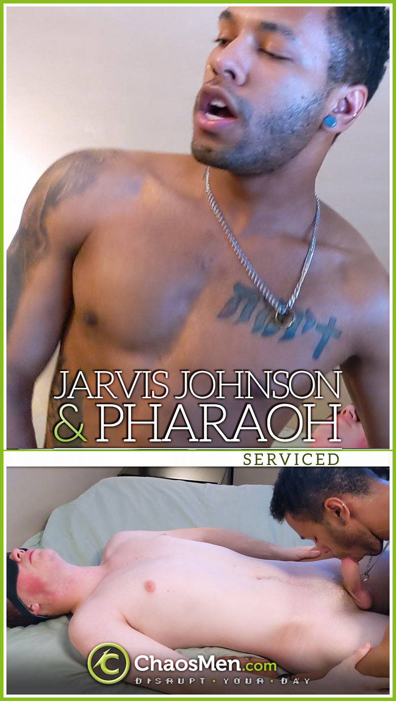 Pharaoh Services Jarvis Johnson at ChaosMen