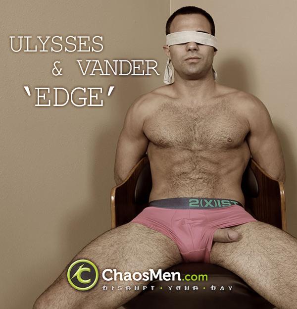 Ulysses & Vander 'Edge' at ChaosMen