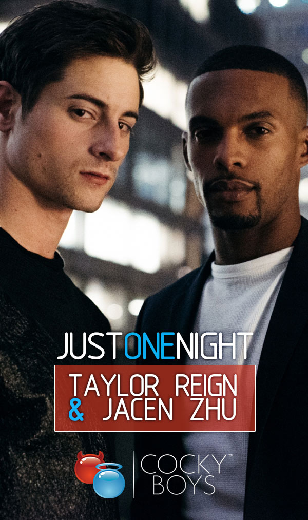 JUST ONE NIGHT (Jacen Zhu Fucks Taylor Reign) at CockyBoys.com