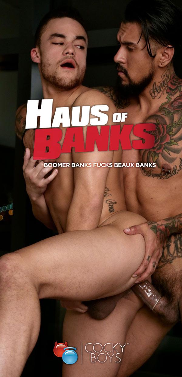 Haus of Banks (Boomer Banks Fucks Beaux Banks) at CockyBoys.com