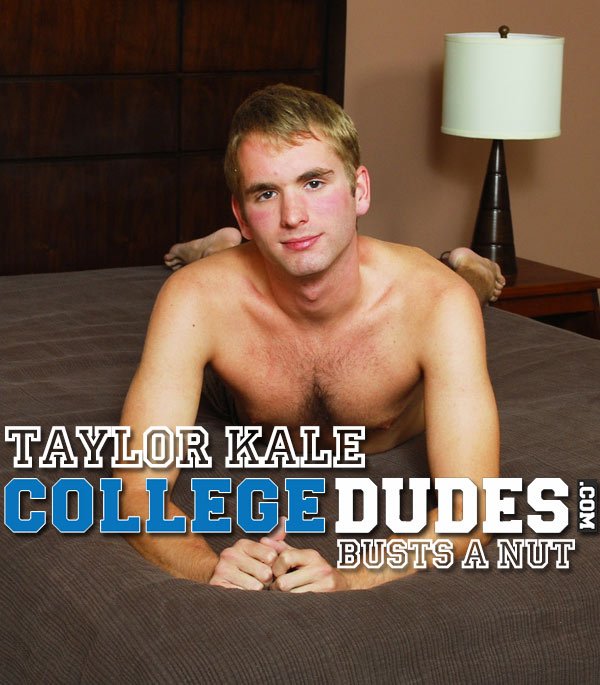 Taylor Kale (Busts A Nut) at CollegeDudes.com