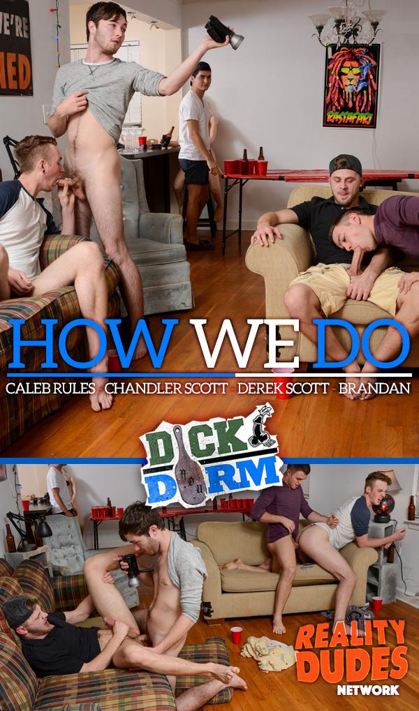 How We Do (Caleb Rules, Chandler Scott, Derek Scott and Brandan) at DickDorm.com