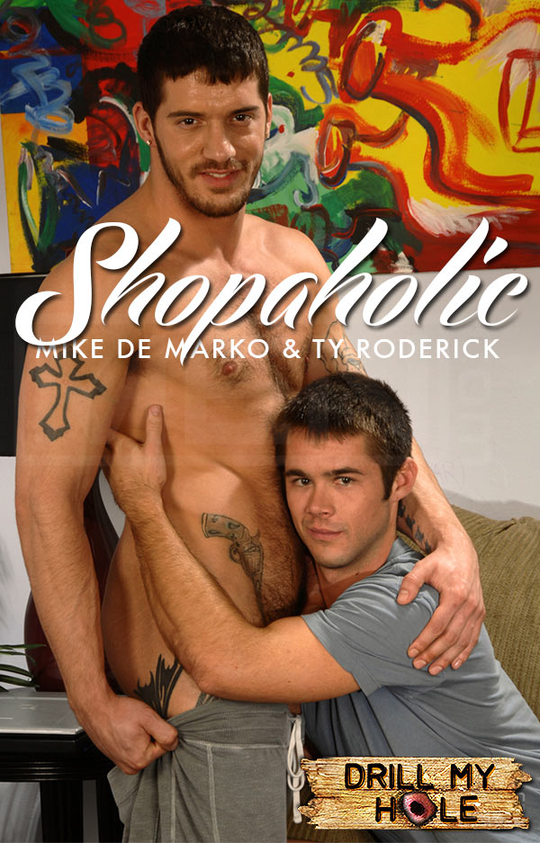 Shopaholic (Mike De Marko & Ty Roderick) at Drill My Hole