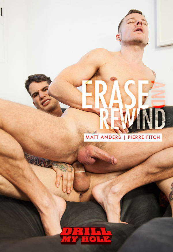 Erase and Rewind (Matt Anders & Pierre Fitch) (Part 4) at Drill My Hole