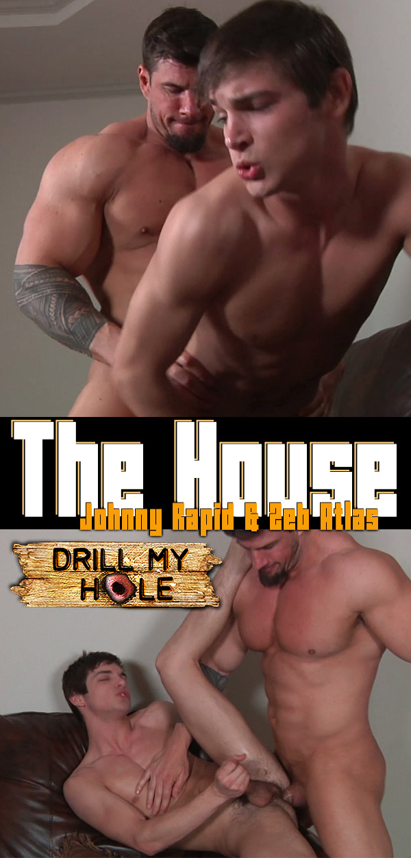 The House (Johnny Rapid & Zeb Atlas) at Drill My Hole