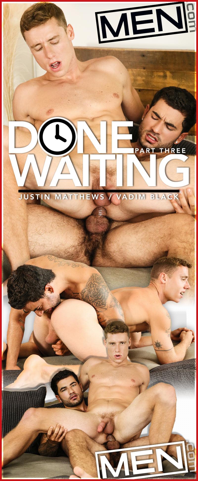 Done Waiting, Part Three (Vadim Black Fucks Justin Matthews) at MEN.com