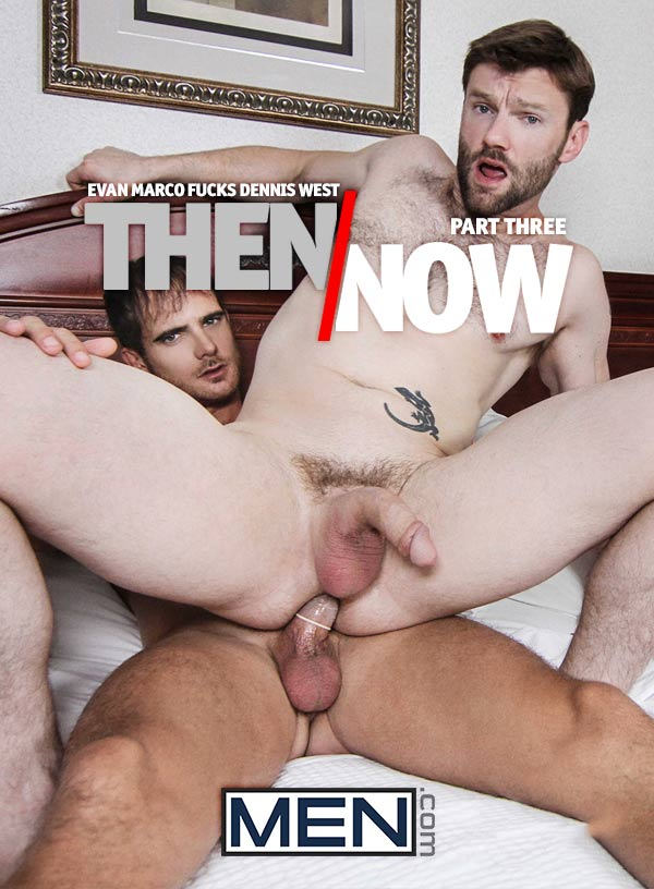 Then And Now (Evan Marco Fucks Dennis West) (Part 3) at Drill My Hole