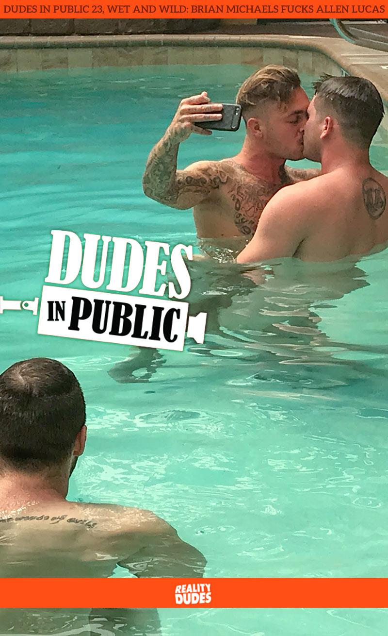 Dudes In Public 23, Wet and Wild: Brian Michaels Fucks Allen Lucas