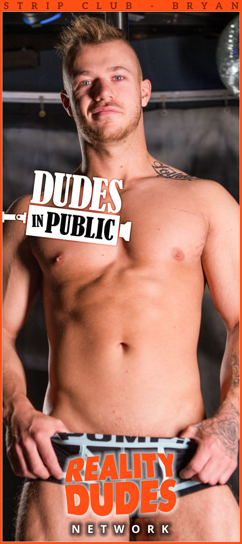 Dudes In Public, Strip Club: Bryan