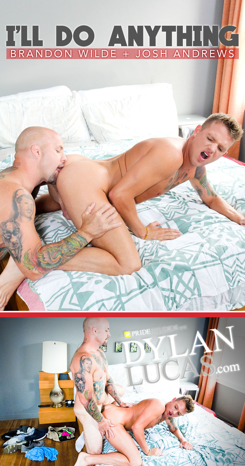 I'll Do Anything (Brandon Wilde and His Stepdad Josh Andrews Flip-Fuck) at DylanLucas