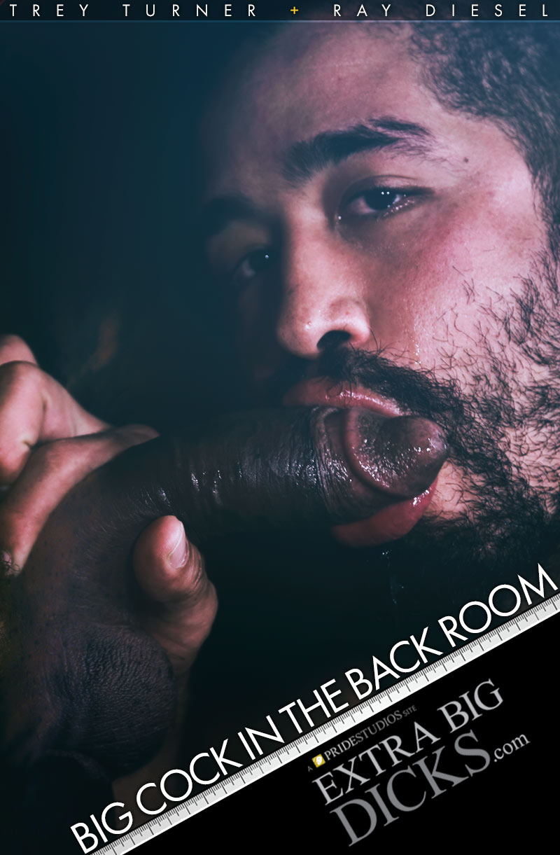 Big Cock In The Back Room (Ray Diesel Fucks Trey Turner) at ExtraBigDicks.com