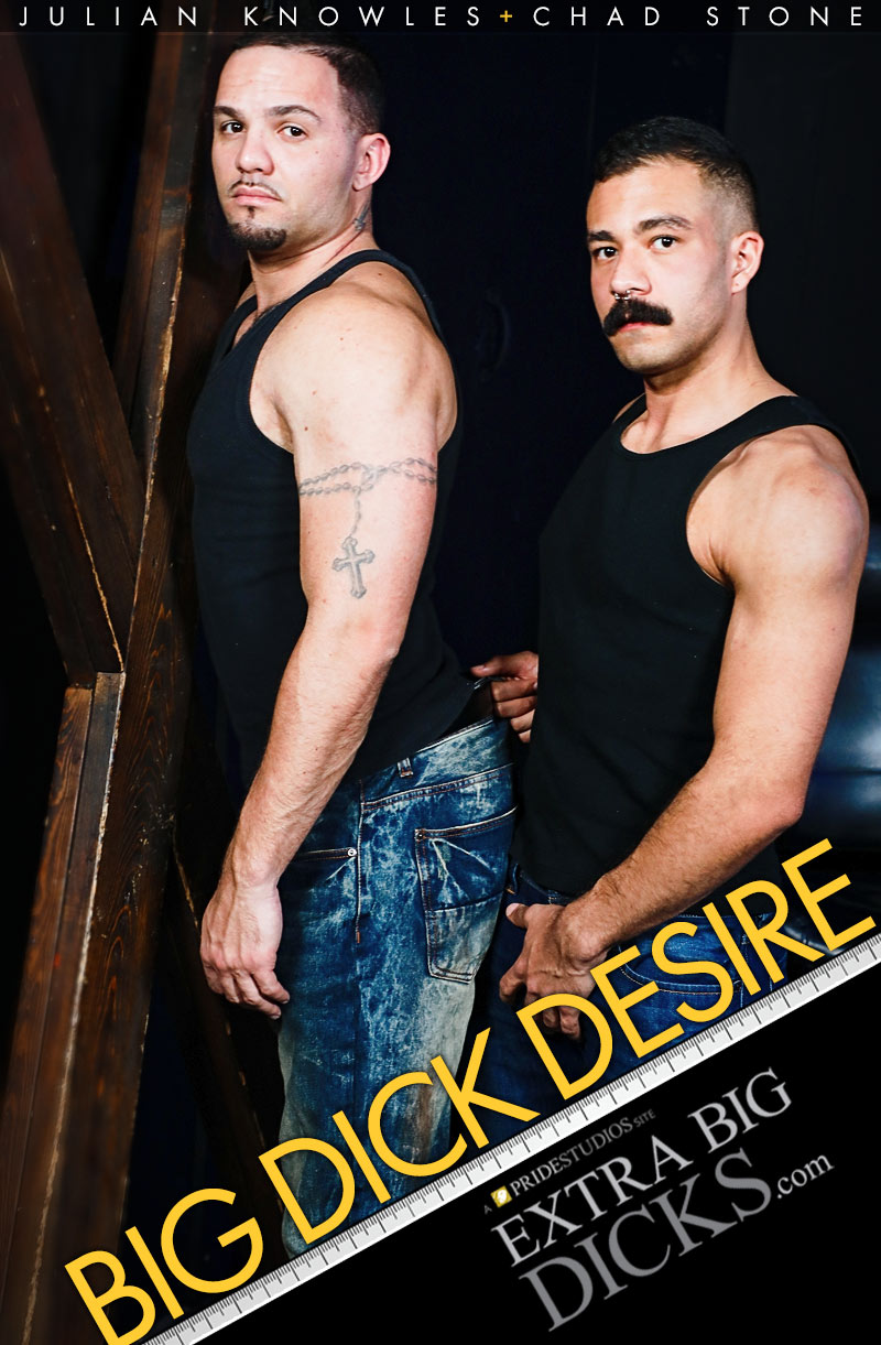 Big Dick Desire (Chad Stone Fucks Julian Knowles) at ExtraBigDicks.com