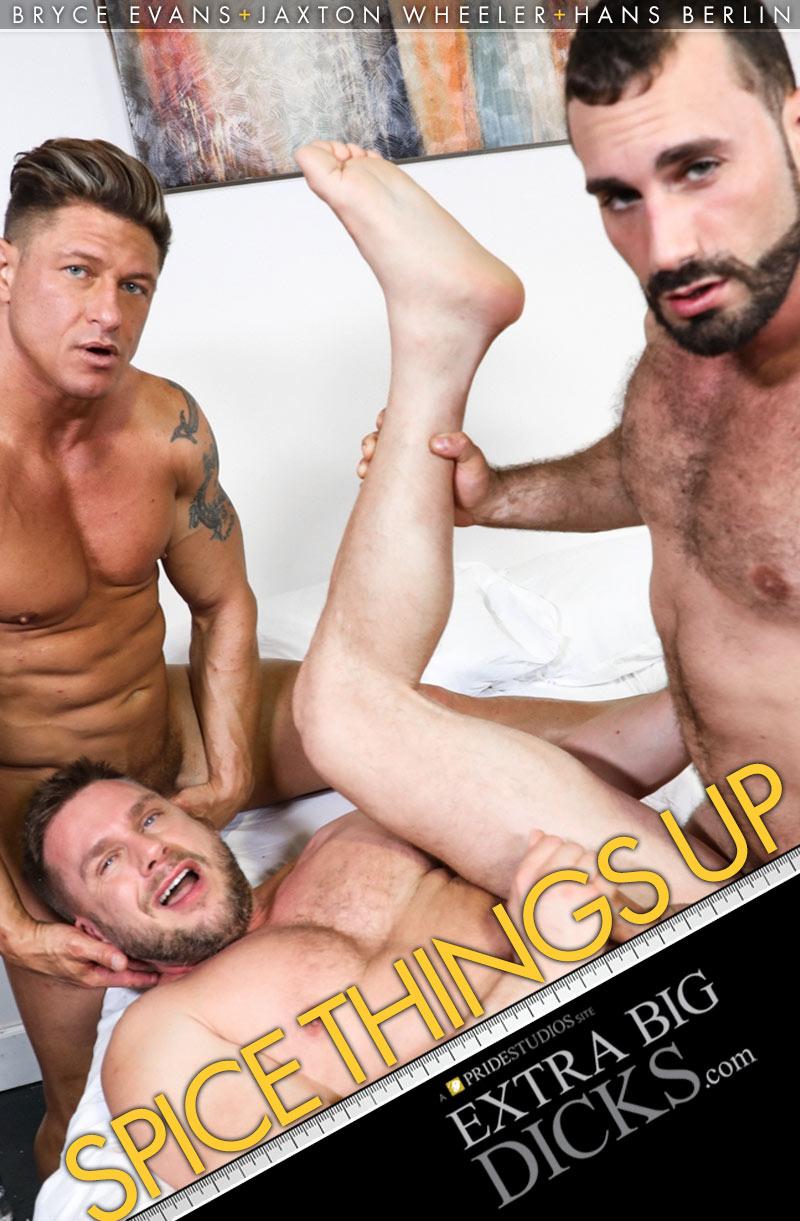 Spice Things Up (Bryce Evans, Jaxton Wheeler and Hans Berlin Flip-Fuck) at ExtraBigDicks.com