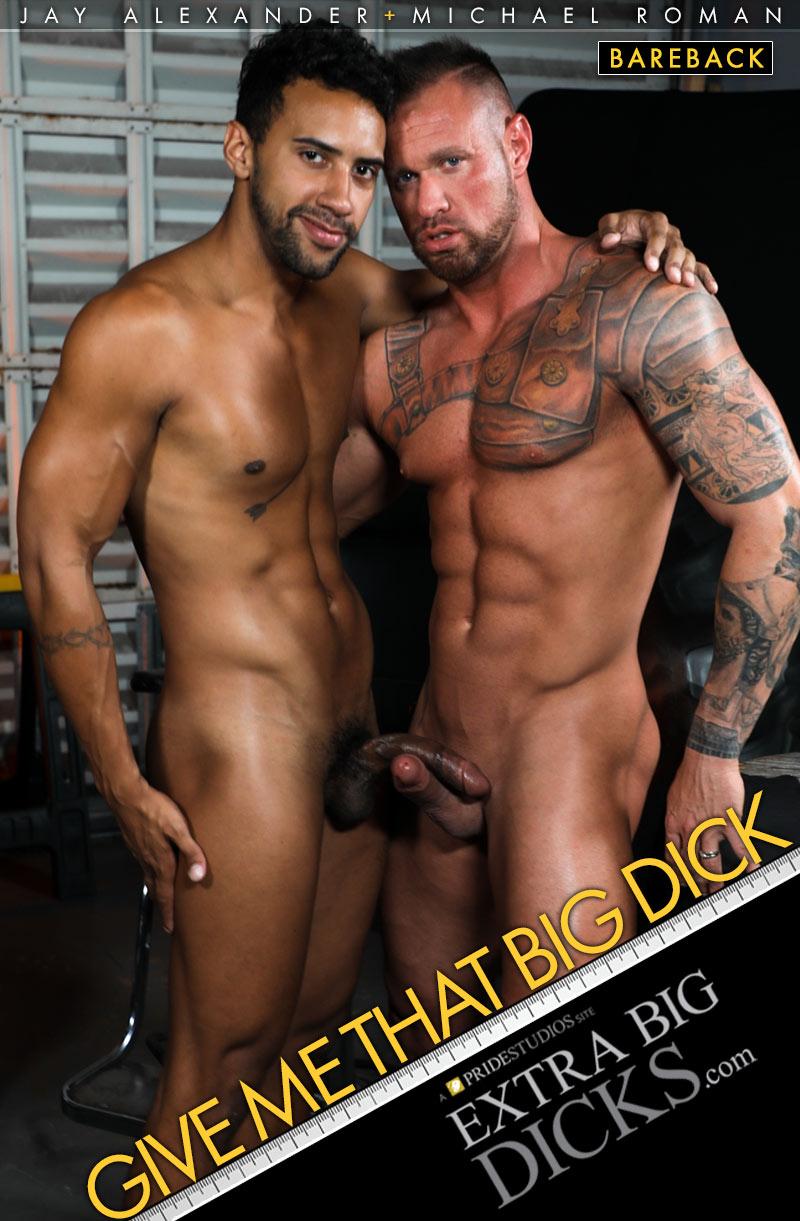 Give Me That Big Dick (Jay Alexander Fucks Michael Roman) at ExtraBigDicks.com