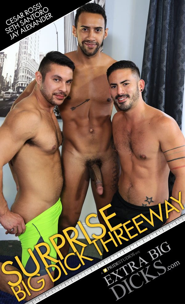 Surprise Big Dick Threeway (Seth Santoro, Jay Alexander and Cesar Rossi) at ExtraBigDicks.com