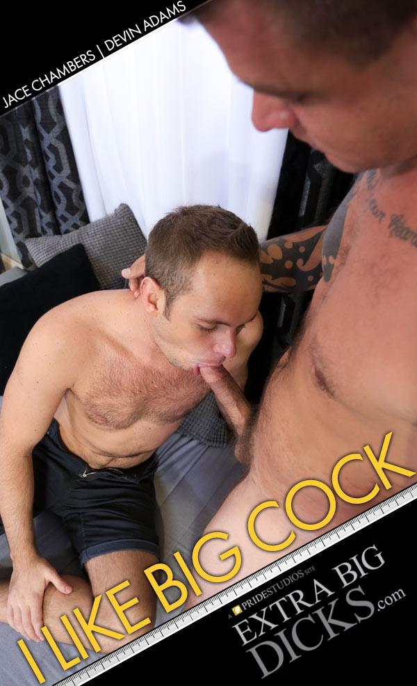 I Like Big Cock (Jace Chambers Fucks Devin Adams) at ExtraBigDicks.com