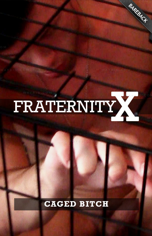 CAGED BITCH (Bareback) at FraternityX
