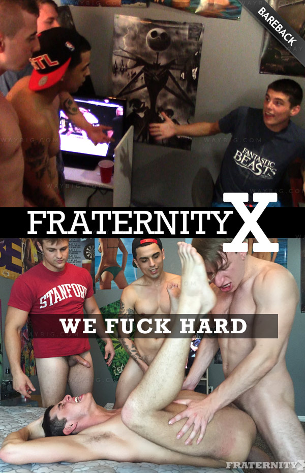 WE FUCK HARD (Bareback) at FraternityX