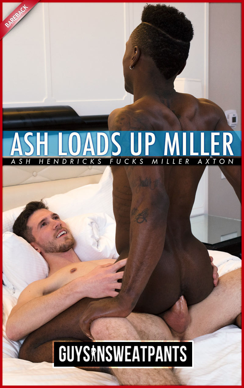 Ash Hendricks Fucks Miller Axton (Bareback) at Guys In Sweatpants