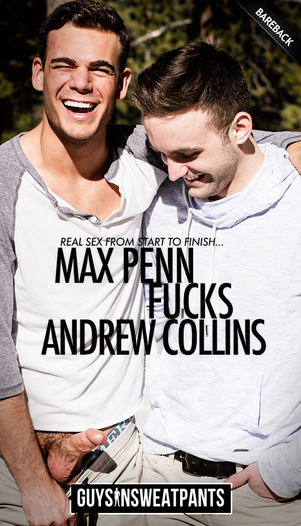 Max Penn Fucks Andrew Collins (Bareback) at Guys In Sweatpants