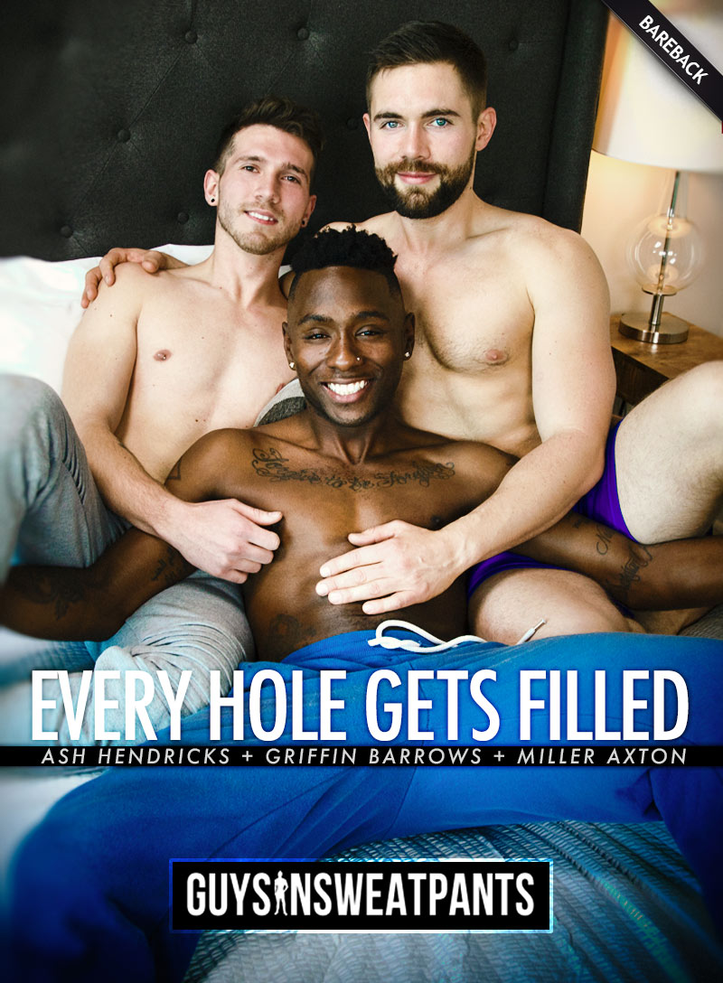 Every Hole Gets Filled (Ash Hendricks, Griffin Barrows and Miller Axton) (Bareback) at Guys In Sweatpants