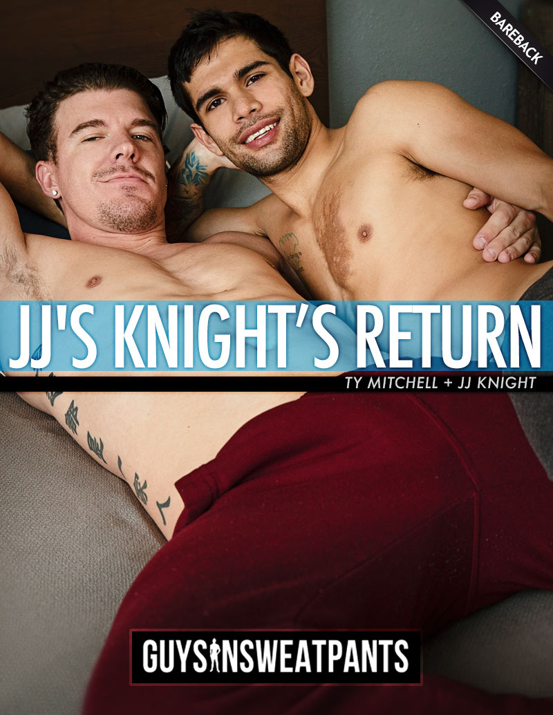 JJ Knight's Return (JJ Knight Fucks Ty Mitchell) (Bareback) at Guys In Sweatpants