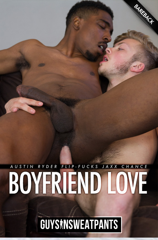 Boyfriend Love (Austin Ryder & Jaxx Chance) (Bareback Flip-Fuck) at Guys In Sweatpants