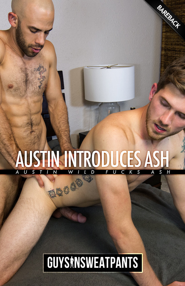 Austin Wilde Introduces Ash Hendricks (Bareback) at Guys In Sweatpants