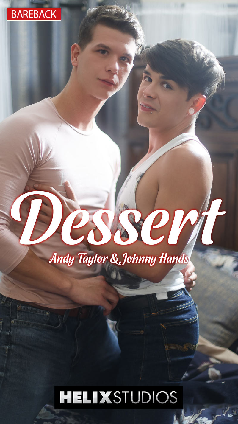 Dessert (Johnny Hands Fucks Andy Taylor) (Bareback) at HelixStudios