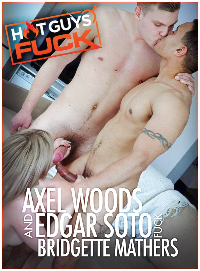 Axel Woods, and Edgar Soto Fuck Bridgette Mathers at Hot Guys FUCK