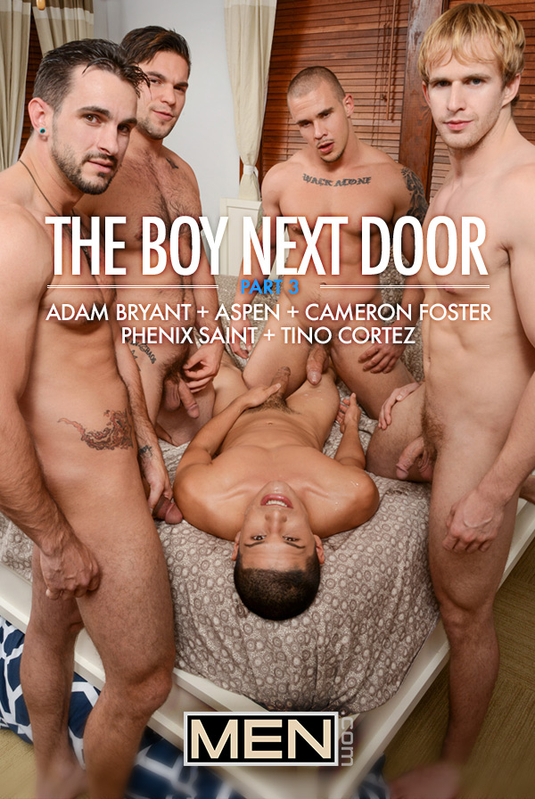 The Boy Next Door (Adam Bryant, Aspen, Cameron Foster, Phenix Saint and Tino Cortez) (Part 3) at JizzOrgy