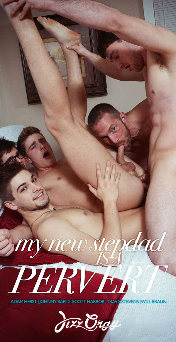 My New Stepdad Is A Pervert (Adam Herst, Johnny Rapid, Scott Harbor, Travis Stevens & Will Braun) (Part 4) at JizzOrgy