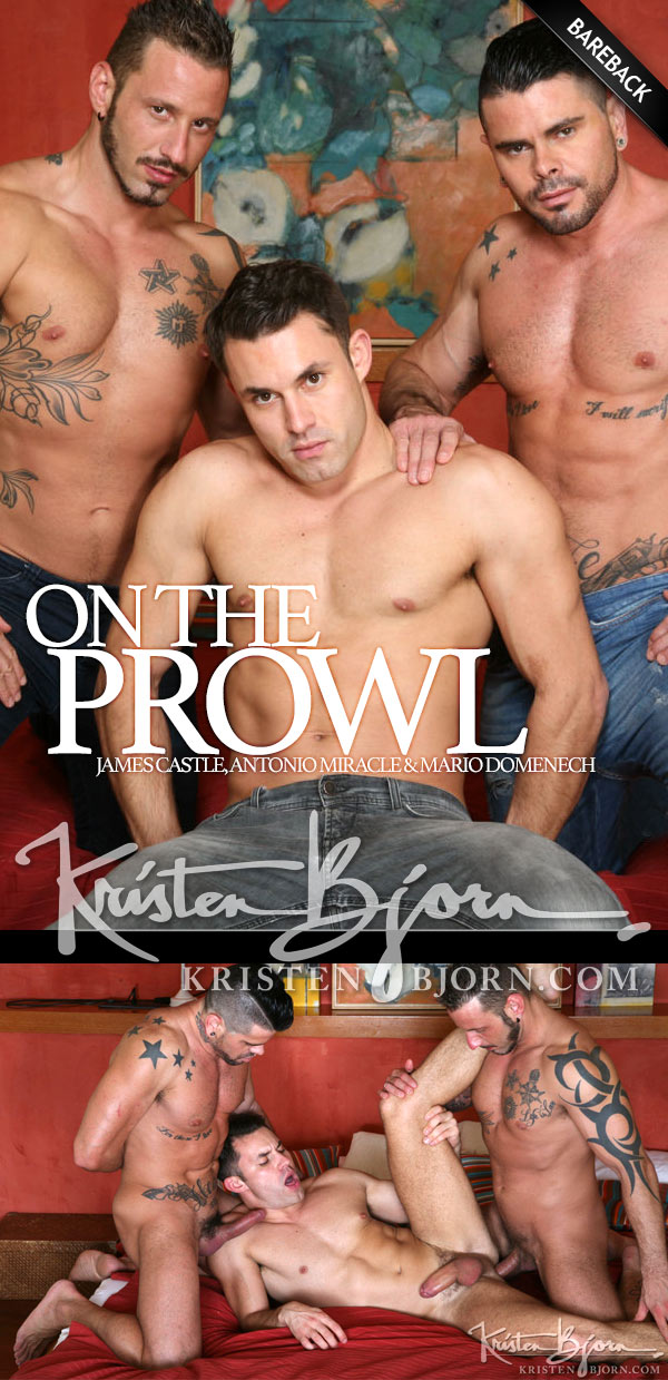 On the Prowl: Scene 15 (James Castle, Antonio Miracle & Mario Domenech) (Bareback) at KristenBjorn