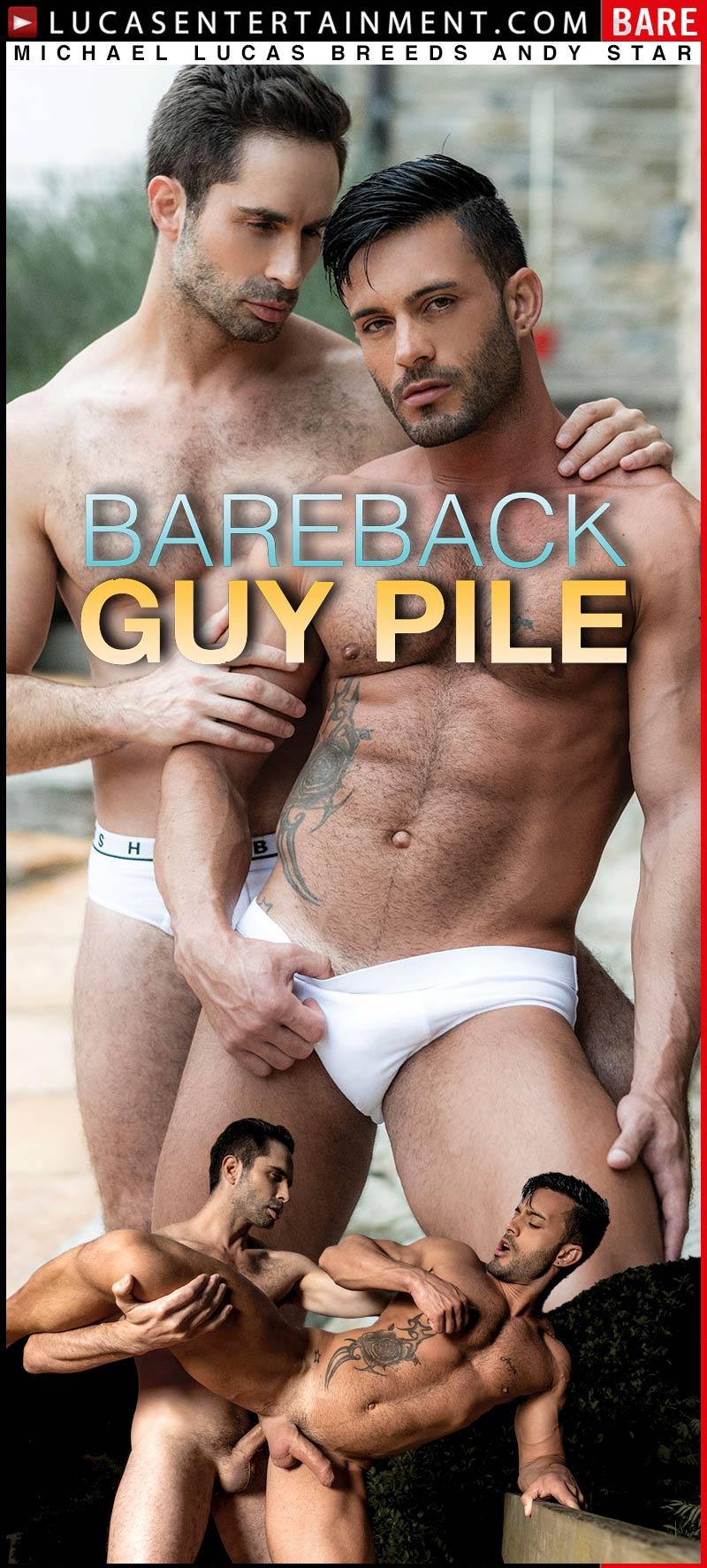 Bareback Guy Pile, Scene Two (Michael Lucas Fucks Andy Star) at Lucas Entertainment