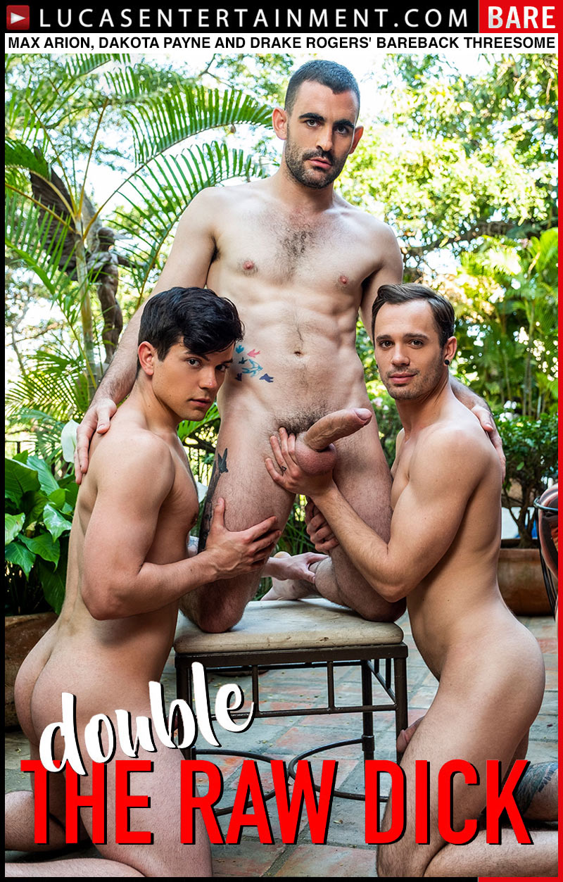 Double The Raw Dick, Scene Four (Max Arion, Dakota Payne and Drake Rogers' Bareback Threesome) at Lucas Entertainment