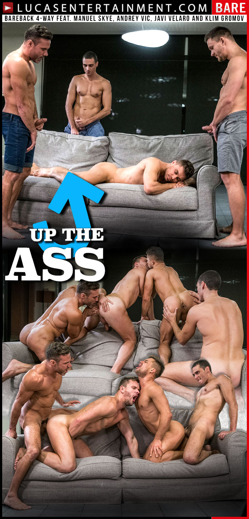 Up The Ass, Scene 3 (Bareback 4-Way feat. Manuel Skye, Andrey Vic, Javi Velaro and Klim Gromov) at Lucas Entertainment