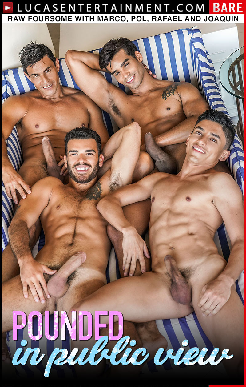 Pounded In Public View, Part 3 (Raw Foursome with Marco Antonio, Pol Prince, Rafael Carreras and Joaquin Santana) at LucasEntertainment