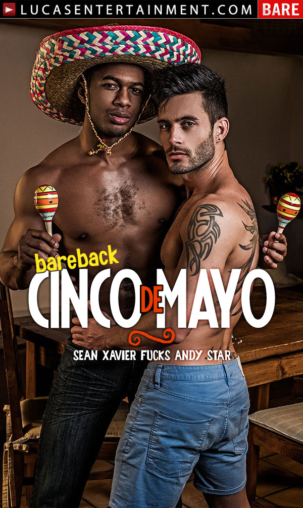 Bareback Cinco De Mayo (Sean Xavier Fucks Andy Star) at Lucas Entertainment