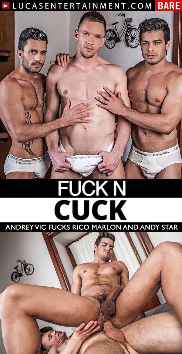 Fuck N Cuck (Andrey Vic Fucks Rico Marlon and Andy Star) at Lucas Entertainment