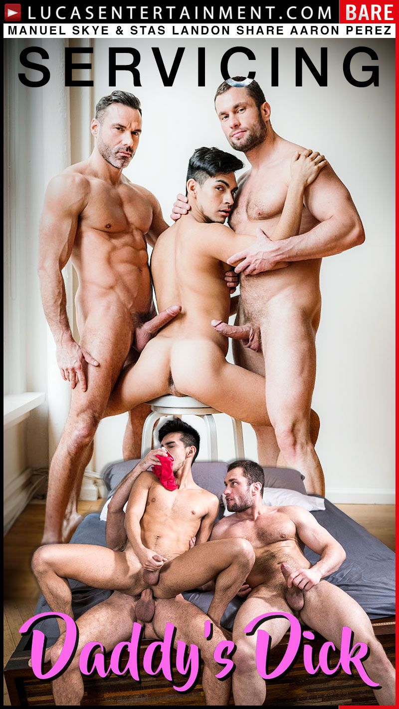 Servicing Daddy's Dick, Scene 3 (Manuel Skye and Stas Landon Share Aaron Perez) at Lucas Entertainment